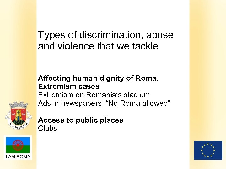 Types of discrimination, abuse and violence that we tackle Affecting human dignity of Roma.