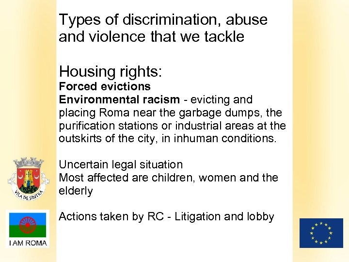 Types of discrimination, abuse and violence that we tackle Housing rights: Forced evictions Environmental