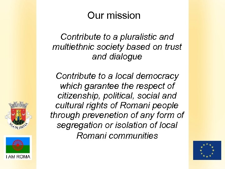 Our mission Contribute to a pluralistic and multiethnic society based on trust and dialogue