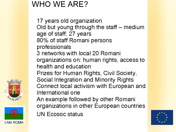 WHO WE ARE? 17 years old organization Old but young through the staff –