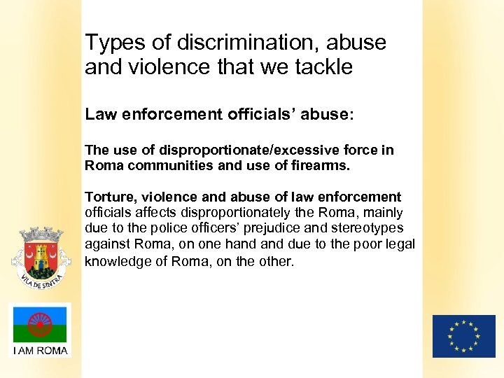 Types of discrimination, abuse and violence that we tackle Law enforcement officials' abuse: The