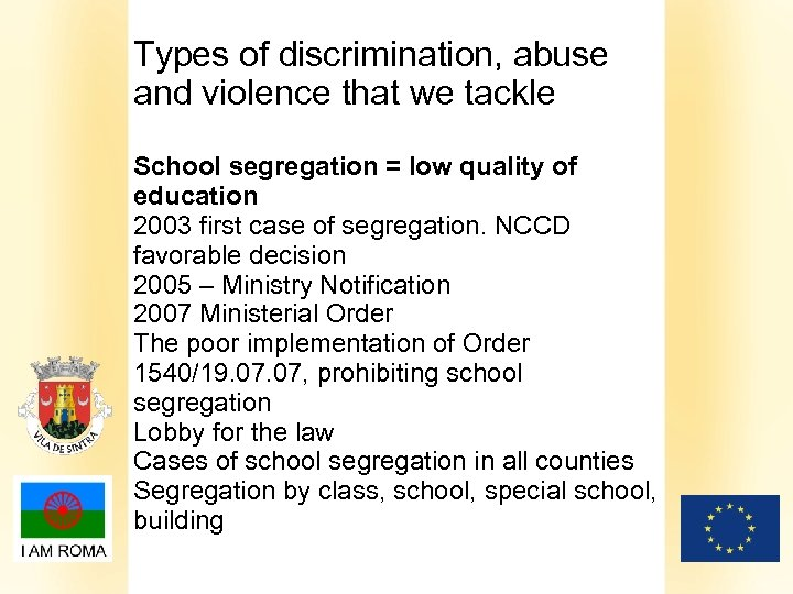 Types of discrimination, abuse and violence that we tackle School segregation = low quality