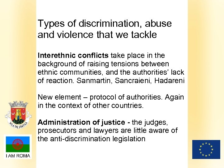 Types of discrimination, abuse and violence that we tackle Interethnic conflicts take place in