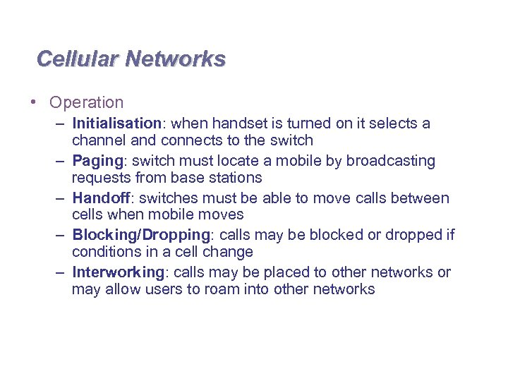 Cellular Networks • Operation – Initialisation: when handset is turned on it selects a