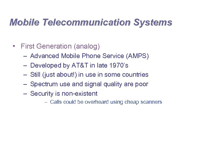 Mobile Telecommunication Systems • First Generation (analog) – – – Advanced Mobile Phone Service