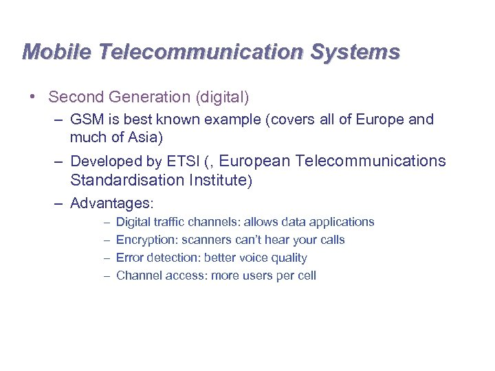 Mobile Telecommunication Systems • Second Generation (digital) – GSM is best known example (covers