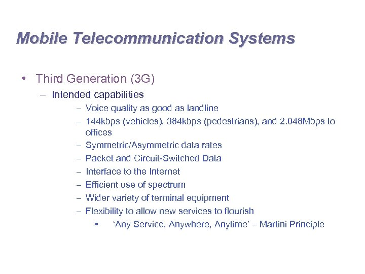 Mobile Telecommunication Systems • Third Generation (3 G) – Intended capabilities – Voice quality