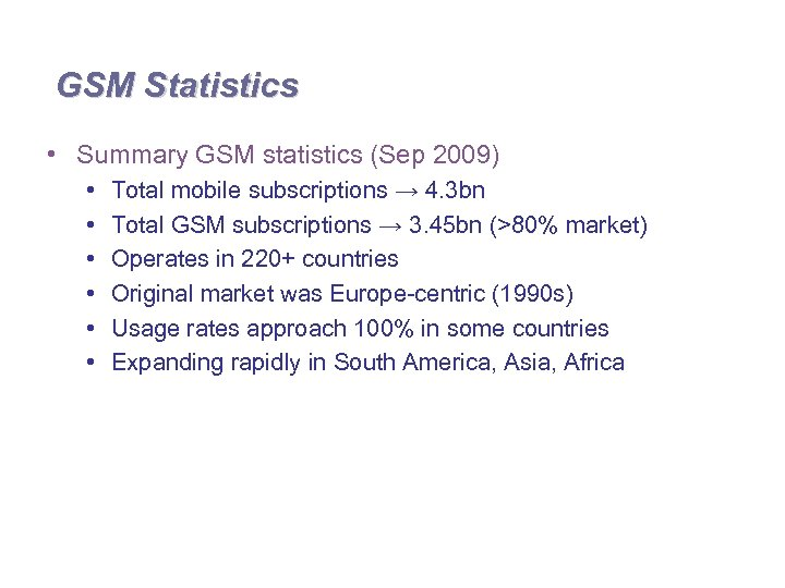 GSM Statistics • Summary GSM statistics (Sep 2009) • • • Total mobile subscriptions