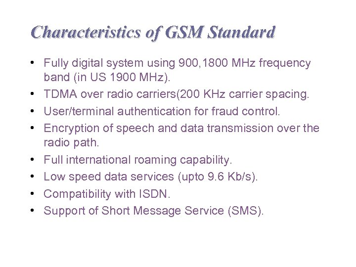 Characteristics of GSM Standard • Fully digital system using 900, 1800 MHz frequency band