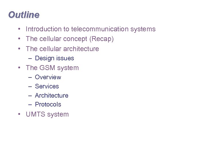 Outline • Introduction to telecommunication systems • The cellular concept (Recap) • The cellular