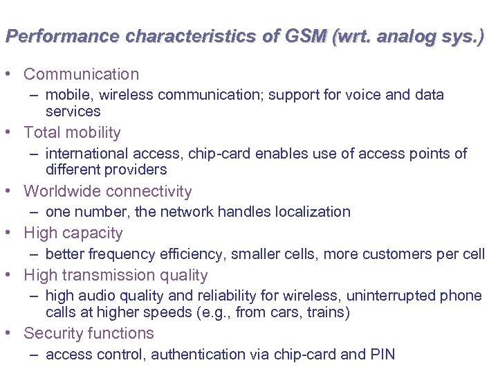 Performance characteristics of GSM (wrt. analog sys. ) • Communication – mobile, wireless communication;