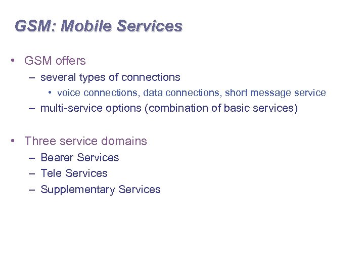 GSM: Mobile Services • GSM offers – several types of connections • voice connections,
