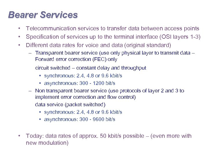 Bearer Services • Telecommunication services to transfer data between access points • Specification of