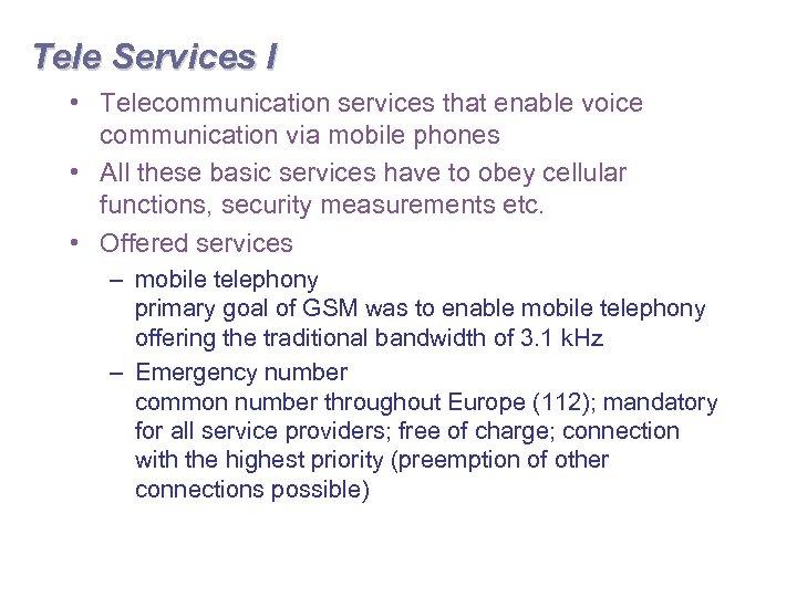 Tele Services I • Telecommunication services that enable voice communication via mobile phones •