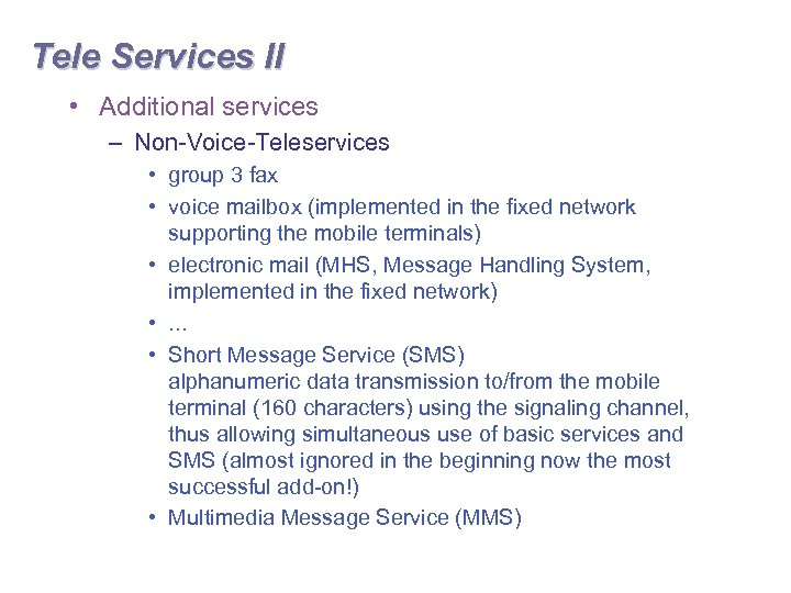 Tele Services II • Additional services – Non-Voice-Teleservices • group 3 fax • voice