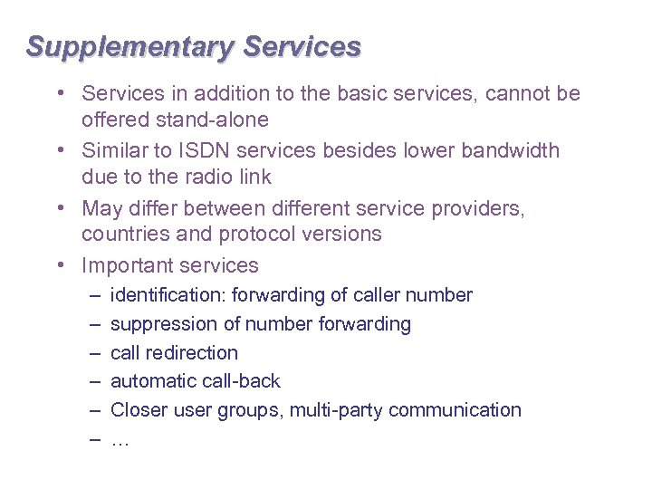 Supplementary Services • Services in addition to the basic services, cannot be offered stand-alone