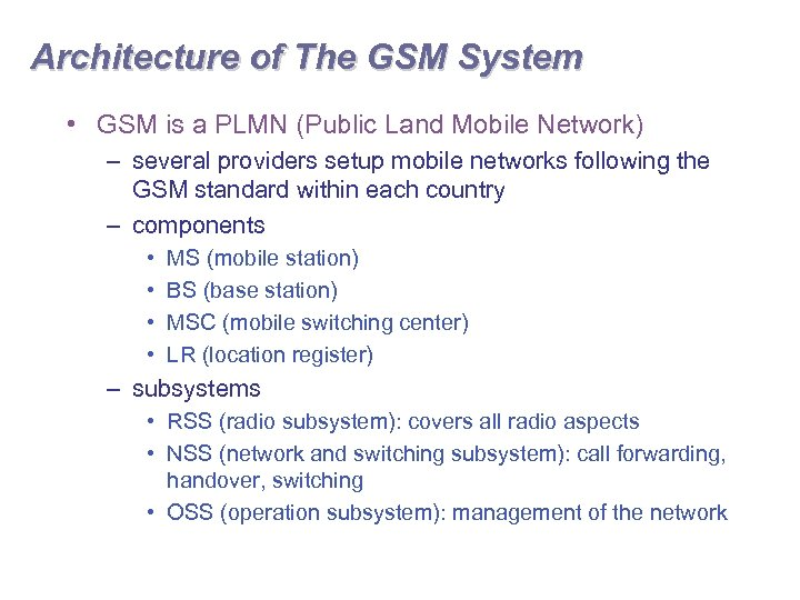 Architecture of The GSM System • GSM is a PLMN (Public Land Mobile Network)