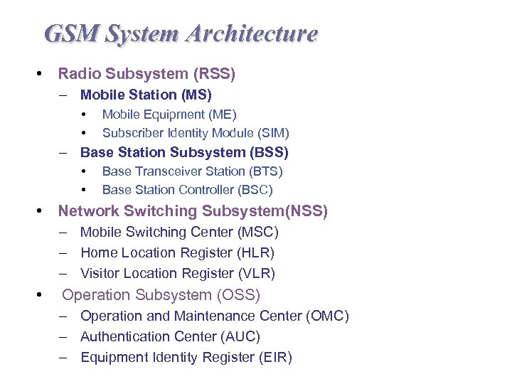 GSM System Architecture • Radio Subsystem (RSS) – Mobile Station (MS) • • Mobile