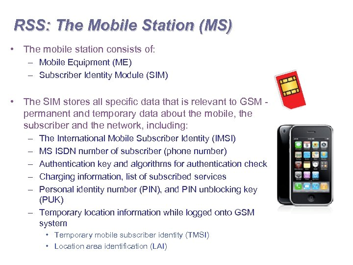 RSS: The Mobile Station (MS) • The mobile station consists of: – Mobile Equipment