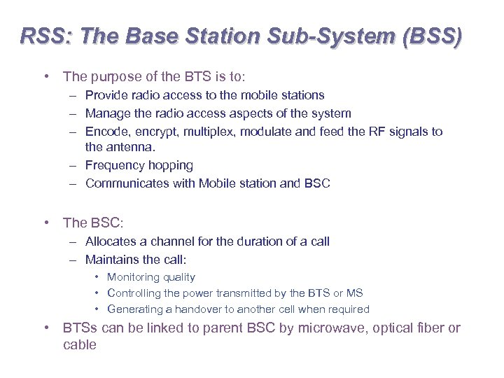 RSS: The Base Station Sub-System (BSS) • The purpose of the BTS is to: