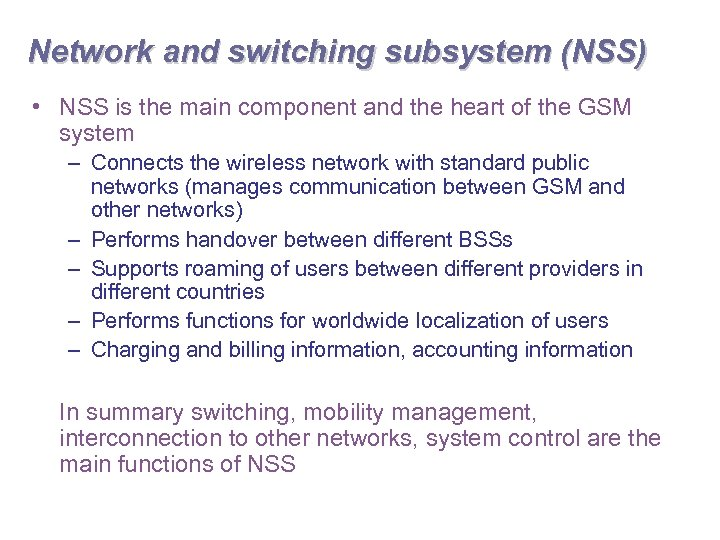 Network and switching subsystem (NSS) • NSS is the main component and the heart