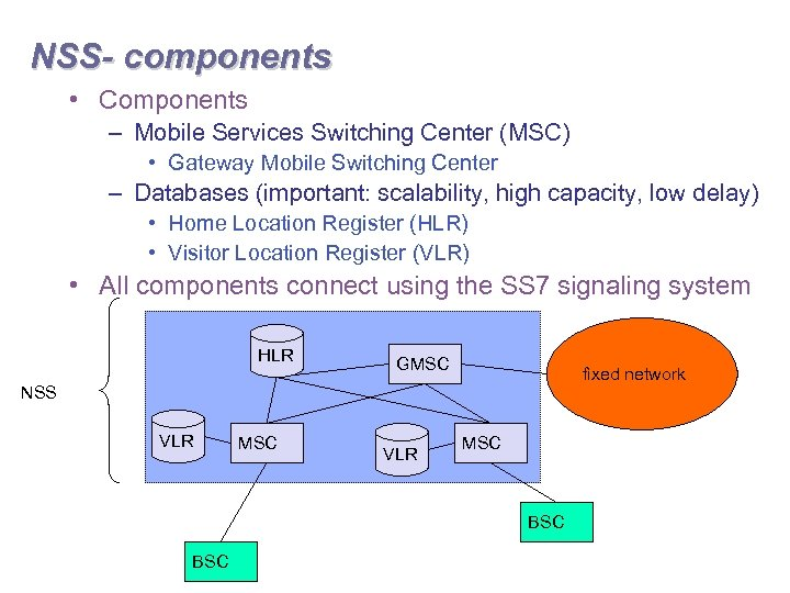NSS- components • Components – Mobile Services Switching Center (MSC) • Gateway Mobile Switching