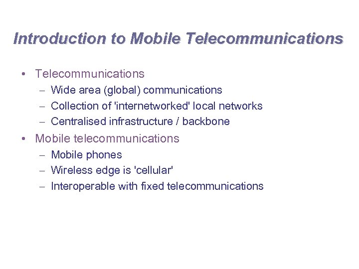 Introduction to Mobile Telecommunications • Telecommunications – Wide area (global) communications – Collection of