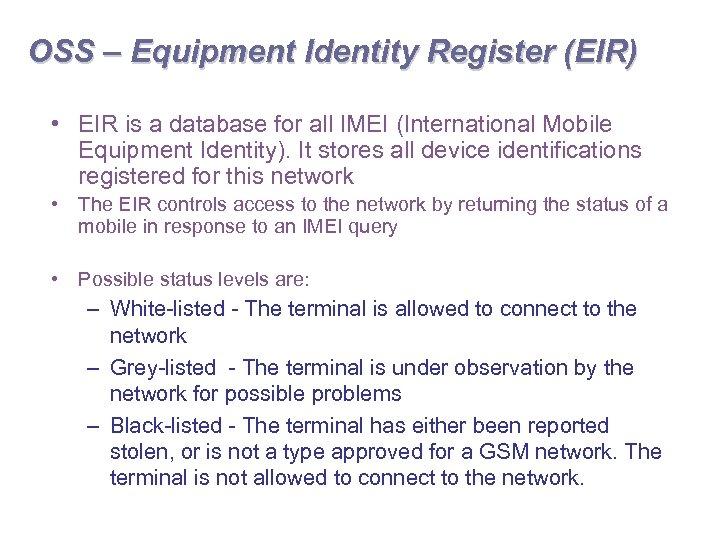 OSS – Equipment Identity Register (EIR) • EIR is a database for all IMEI