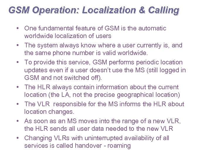GSM Operation: Localization & Calling • One fundamental feature of GSM is the automatic