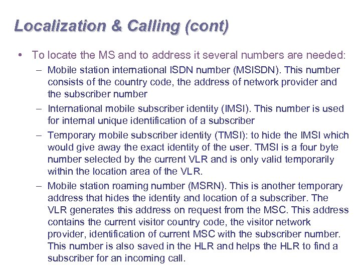 Localization & Calling (cont) • To locate the MS and to address it several