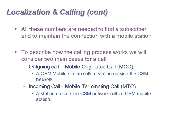 Localization & Calling (cont) • All these numbers are needed to find a subscriber