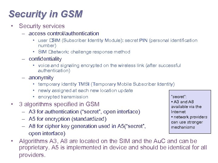 Security in GSM • Security services – access control/authentication • user SIM (Subscriber Identity