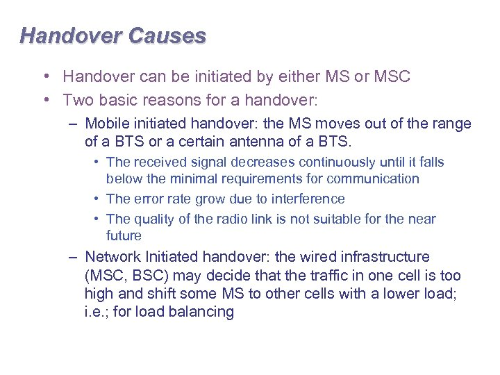 Handover Causes • Handover can be initiated by either MS or MSC • Two