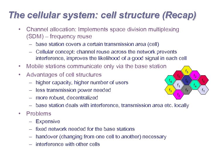 The cellular system: cell structure (Recap) • Channel allocation: Implements space division multiplexing (SDM)