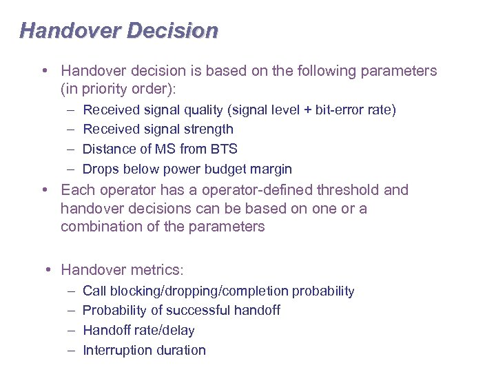 Handover Decision • Handover decision is based on the following parameters (in priority order):