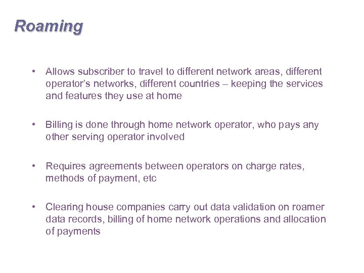 Roaming • Allows subscriber to travel to different network areas, different operator's networks, different