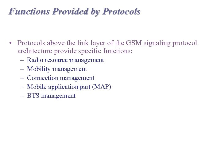 Functions Provided by Protocols • Protocols above the link layer of the GSM signaling