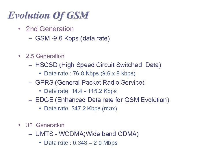 Evolution Of GSM • 2 nd Generation – GSM -9. 6 Kbps (data rate)