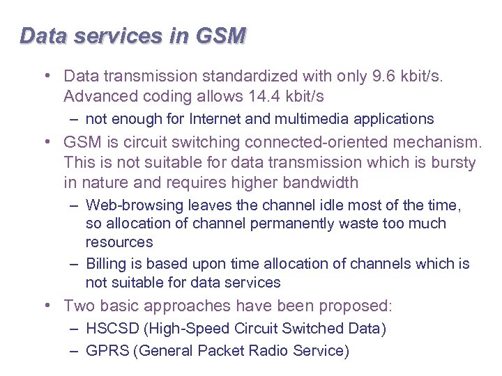 Data services in GSM • Data transmission standardized with only 9. 6 kbit/s. Advanced