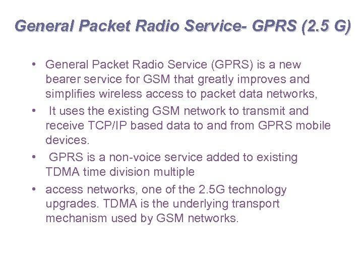 General Packet Radio Service- GPRS (2. 5 G) • General Packet Radio Service (GPRS)