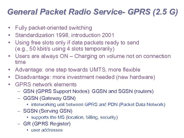 General Packet Radio Service- GPRS (2. 5 G) • Fully packet-oriented switching • Standardization