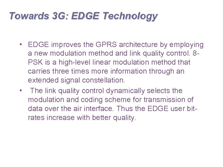 Towards 3 G: EDGE Technology • EDGE improves the GPRS architecture by employing a