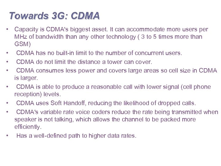 Towards 3 G: CDMA • Capacity is CDMA's biggest asset. It can accommodate more