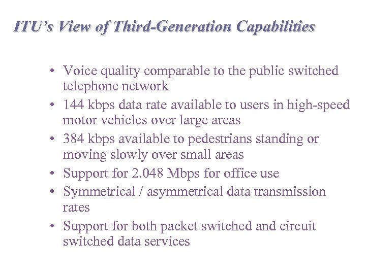 ITU's View of Third-Generation Capabilities • Voice quality comparable to the public switched telephone
