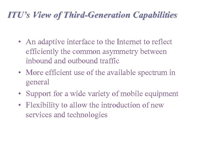 ITU's View of Third-Generation Capabilities • An adaptive interface to the Internet to reflect