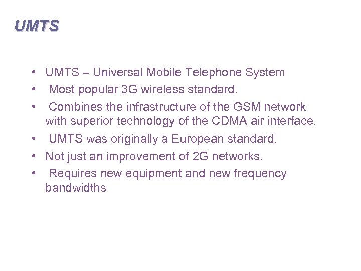 UMTS • UMTS – Universal Mobile Telephone System • Most popular 3 G wireless