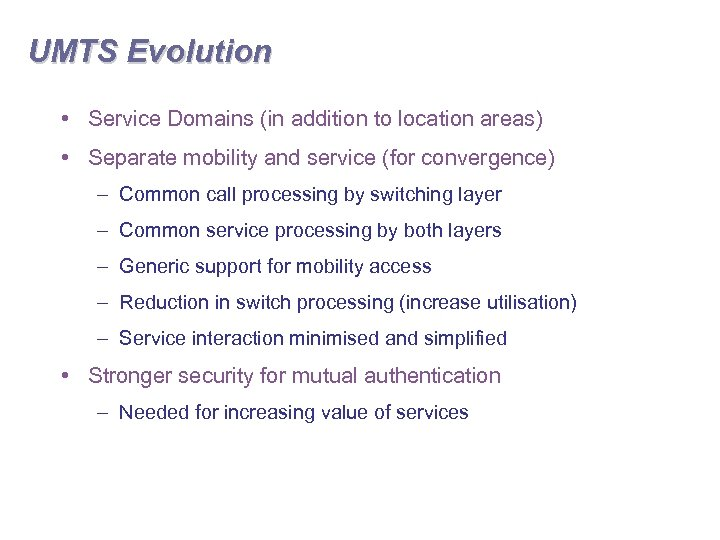 UMTS Evolution • Service Domains (in addition to location areas) • Separate mobility and