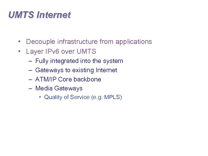 UMTS Internet • Decouple infrastructure from applications • Layer IPv 6 over UMTS –