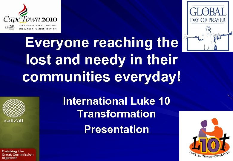 Everyone reaching the lost and needy in their communities everyday! International Luke 10 Transformation
