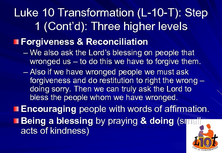 Luke 10 Transformation (L-10 -T): Step 1 (Cont'd): Three higher levels Forgiveness & Reconciliation